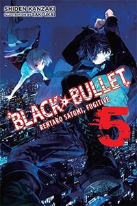 Black Bullet Novel 05: Rentaro Satomi, Fugitive