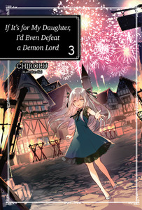 If It's For My Daughter I'd Even Defeat A Demon Lord Novel 3