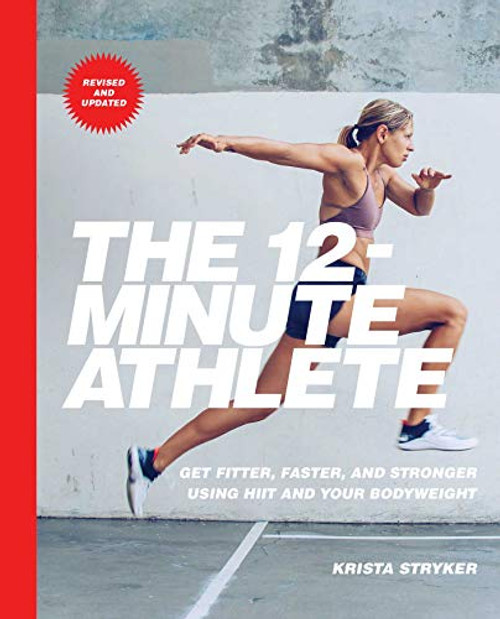 THE 12-MINUTE ATHLETE: GET FITTER, FASTER, AND STRONGER USING HIIT AND YOUR BODYWEIGHT