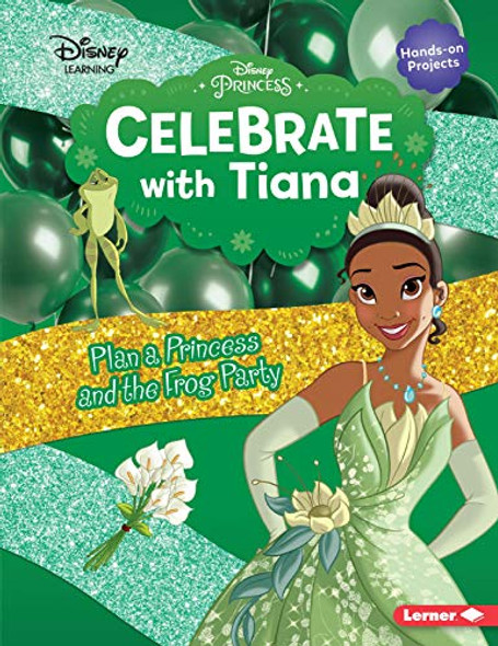 CELEBRATE WITH TIANA: PLAN A PRINCESS AND THE FROG PARTY (DISNEY PRINCESS - DISNEY LEARNING)