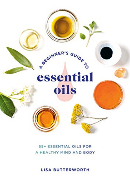A BEGINNER'S GUIDE TO ESSENTIAL OILS