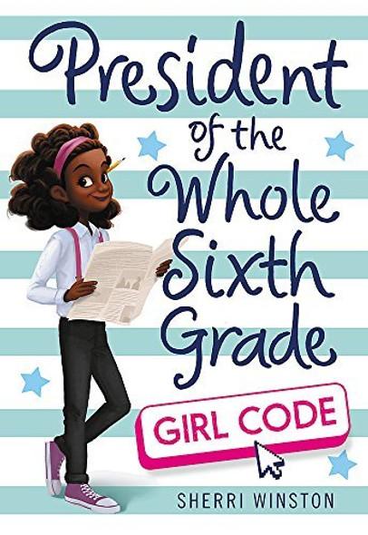 PRESIDENT OF THE WHOLE SIXTH GRADE: GIRL CODE (PRESIDENT SERIES, BK. 3)
