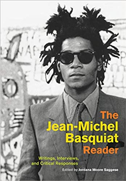 The Jean-Michel Basquiat Reader: Writings, Interviews, and Critical Responses (Documents of Twentieth-Century Art)