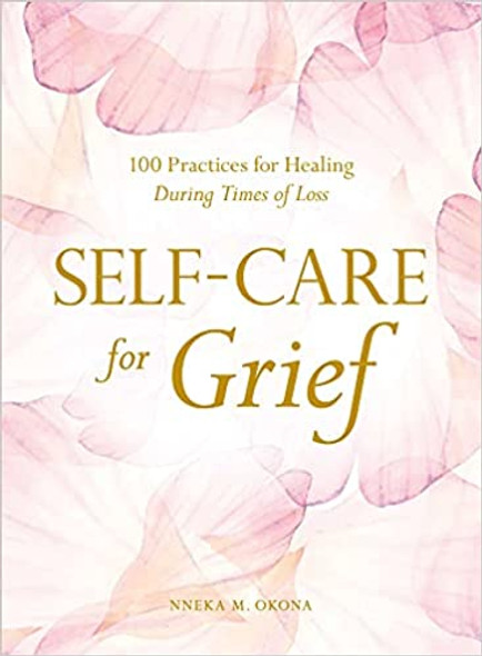 Self-Care for Grief: 100 Practices for Healing During Times of Loss