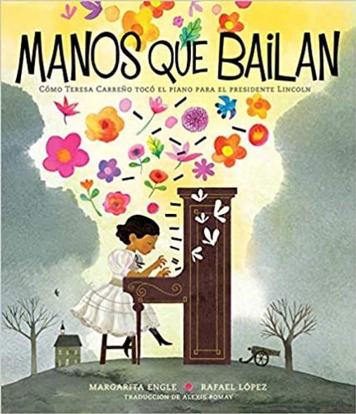 Manos que bailan (Dancing Hands): Cómo Teresa Carreño tocó el piano para el presidente Lincoln (Spanish Edition)
