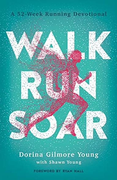 WALK, RUN, SOAR: A 52-WEEK RUNNING DEVOTIONAL