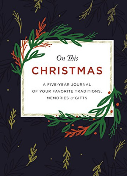 ON THIS CHRISTMAS: A FIVE-YEAR JOURNAL OF YOUR FAVORITE TRADITIONS, MEMORIES, AND GIFTS