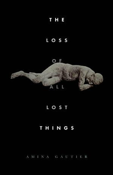 THE LOSS OF ALL LOST THINGS: STORIES