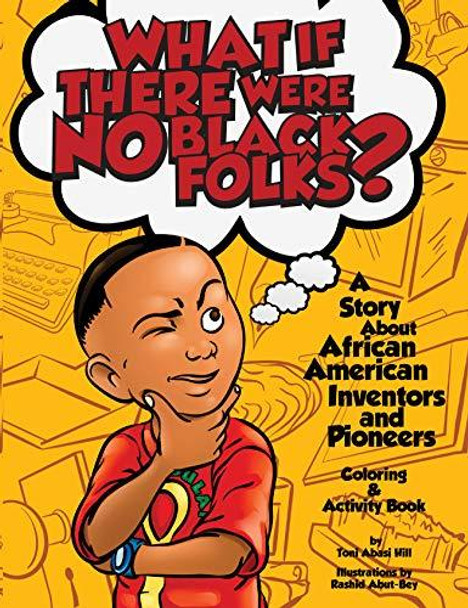 What If There Were No Black Folks?: A Story About African American Inventors and Pioneers