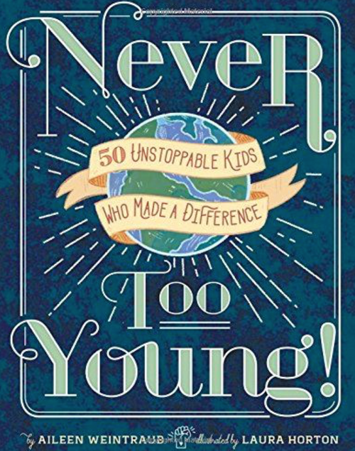Never Too Young: 50 Unstoppable Kids Who Made A Difference