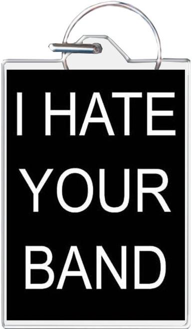 I Hate Your Band Keychain