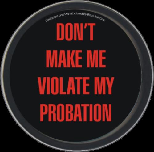 "Stash Tins - Don't Make Me Violate My Probation 3.5"" Round Storage Container"