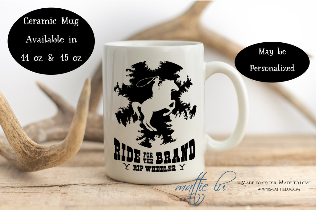 Ride For The Brand Rip Wheeler | Rip Coffee Mug | Yellowstone TV Show | Yellowstone Dutton Ranch