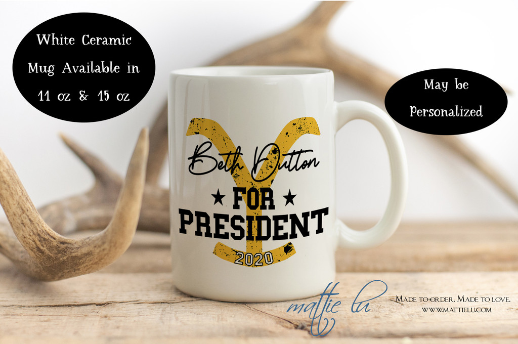 Beth Dutton for President | Beth Dutton Coffee Mug | Yellowstone TV Show | Yellowstone Dutton Ranch | Coffee Mug Funny | Gifts for Her