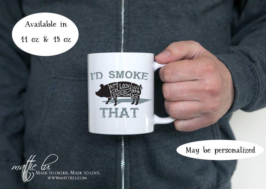 I'd Smoke That | Grilling Gifts for Men | Mug for Dad | Coffee Mugs with Sayings | Novelty Mugs | Personalized Mugs | Gift Idea for Him