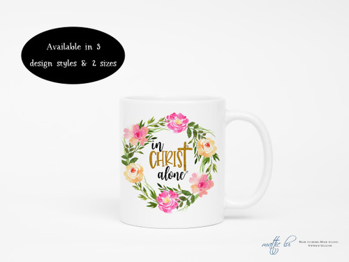 In Christ Alone Coffee Mug | Christian Mugs | Religious Mugs | Jesus | Coffee Mugs with Sayings | Birthday Gift | Gift for Her | Unique Gift