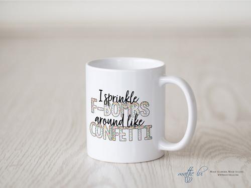 I Sprinkle F-Bombs Around Like Confetti Coffee Mug | Coffee Mugs | Coffee Cups | Funny Coffee Mugs | Coffee Mugs with Sayings | Novelty Mugs