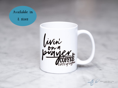 Livin' On A Prayer & Coffee Mug | Religious Mugs | Coffee Mugs with Religious Sayings | Coffee Cup with Saying | Mom Gift | Teacher Gift