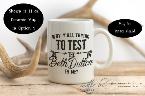 Why Y'All Trying To Test The Beth Dutton In Me | Beth Dutton Mug | Yellowstone TV Show | Yellowstone Dutton Ranch