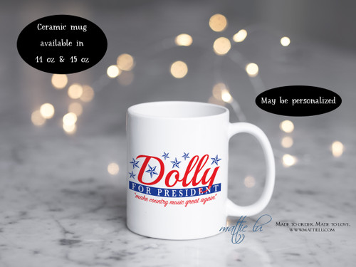 Dolly Parton Mug | Dolly for President Mug | Funny Mugs | Country Music Mug | Personalized Mugs | Birthday Gift Idea | Christmas | Unique