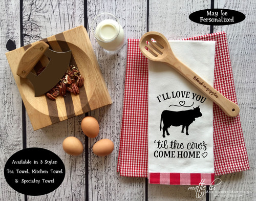 I'll Love You 'Til The Cows Come Home Tea Towel, Farmhouse Kitchen Towel, Hostess Gift, Wedding Gift, Anniversary, Valentine's, Mattie Lu