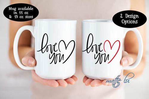 Love You Coffee Mug, Valentine's Day Gift, Anniversary Gift, Birthday Gift, Gift for Him, Gift for Her, Valentines Coffee Cup, Mattie Lu