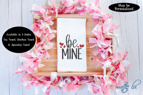 Be Mine Valentine's Day Tea Towel, Valentine Kitchen Towel, Galentine Gift for Friend, Valentines Day Favor, Farmhouse Dish Towel, Mattie Lu
