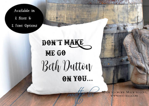 Don't Make Me Go Beth Dutton On You Pillow Cover | Yellowstone TV | Beth Dutton | Western | Ranch Pillow | Rustic Home Decor | Unique Gift