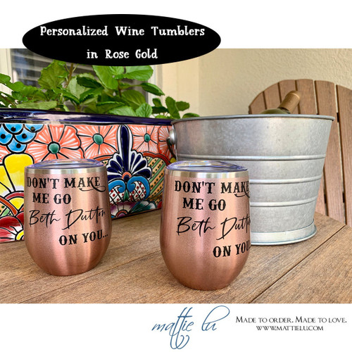 Don't Make Me Go Beth Dutton On You Wine Tumbler