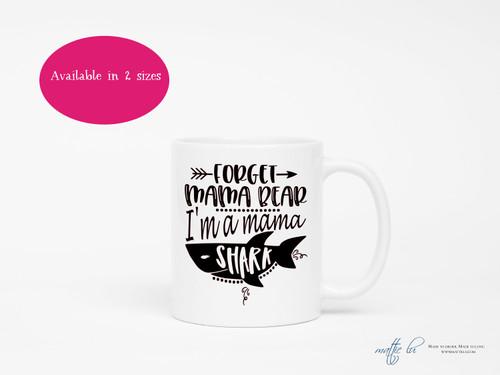 Forget Mama Bear I'm A Mama Shark Coffee Mug | Funny Sarcastic Mom Mug | Coffee Mugs with Sayings | Coffee Cups | Mom Mugs | One of a Kind
