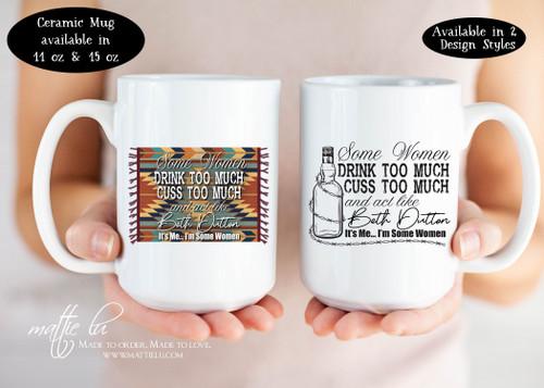 Some Women Beth Dutton Mug, Yellowstone Dutton Ranch, Yellowstone Mug, Yellowstone TV Show, Custom Gift for Her Beth Dutton Cup, Mattie Lu