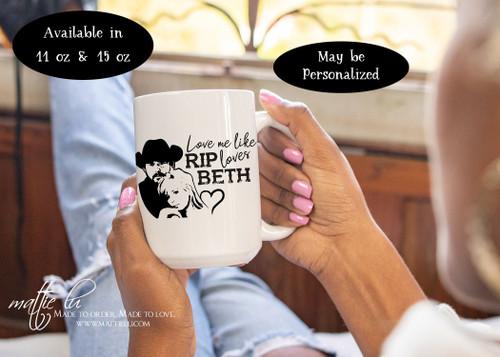 Rip Wheeler, Beth Dutton, Yellowstone Dutton Ranch Mug, Love Me Like Rip Loves Beth, Yellowstone Mug, Yellowstone TV Show Gifts, Mattie Lu