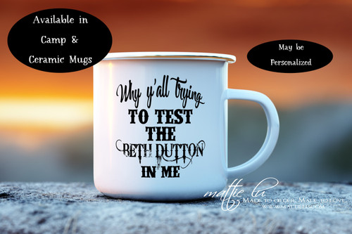 Why Y'all Trying To Test The Beth Dutton In Me, Beth Dutton Coffee Mug, Yellowstone Dutton Ranch Mug, Yellowstone TV Show Gifts, Mattie Lu
