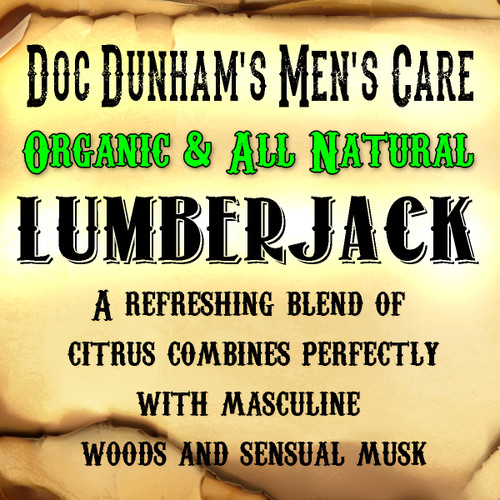 Doc Dunham's Lumberjack, A natural refreshing blend of citrus combines perfectly with masculine woods and sensual musk a man's man fragrance.     Doc Dunham's -  Dunham's Essentials - Best Damn Lotions - Best Damn Scents
