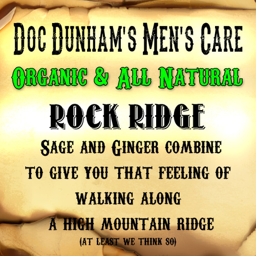 Doc Dunham's Rock Ridge - Sage and Ginger combine to give you that feeling of walking along a high mountain ridge.   Doc Dunham's -  Dunham's Essentials - Best Damn Lotions - Best Damn Scents
