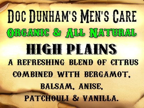 "Doc Dunham's High Plains- A refreshing blend of citrus  combined with bergamot, balsam, anise,  patchouli & vanilla.    ""Every-Body Deserves Dunham's"" - Doc Dunham's -  Dunham's Essentials - Best Damn Lotions - Best Damn Scents"