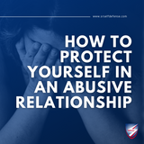 How to Protect Yourself in An Abusive Relationship