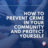 How to Prevent Crime in Your Community and Protect Yourself
