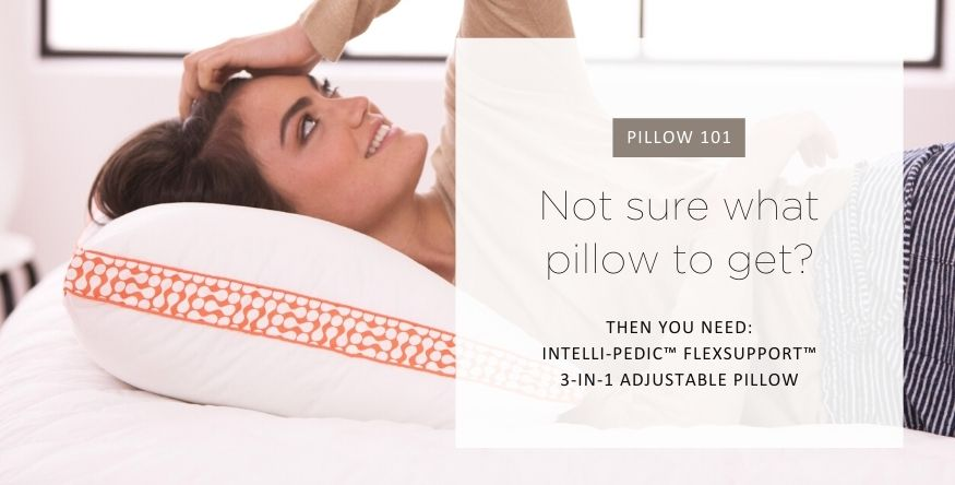 What pillow density do I need? DOWNLITE suggests our Intelli-Pedic™ FlexSupport™ 3-in-1 Adjustable Pillow