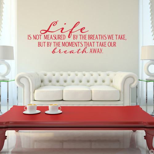 """""""Life is not measured by the breaths we take, but by the moments that take our breath away."""" Vinyl Wall Decal in dahlia red"""