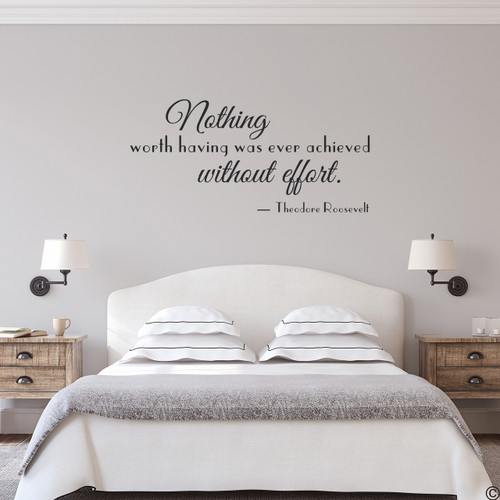 "A famous quote by Theodore Roosevelt now available as a wall decal in black. ""Nothing worth having was ever achieved without effort."""