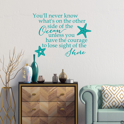 "Nautical wall decal with the inspirational quote of ""You'll never know what's on the other side of the Ocean unless you have the courage to lose sight of the Shore."" Shown here in turquoise vinyl color."