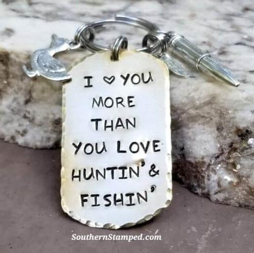 I Love You More Than You Love Huntin and Fishin Key Chain