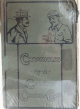 """1908 1st EDITION """"CHRONICLES OF A COUNTRY CRICKET CLUB"""" by A ERIC BAYLY."""