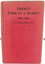 """1924 """"CRICKET FORM AT A GLANCE. 1901 - 1923"""" by SIR HOME GORDON."""