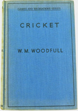 """1936 1st EDITION. GAMES AND RECREATIONS SERIES """"CRICKET"""" by W M WOODFULL."""