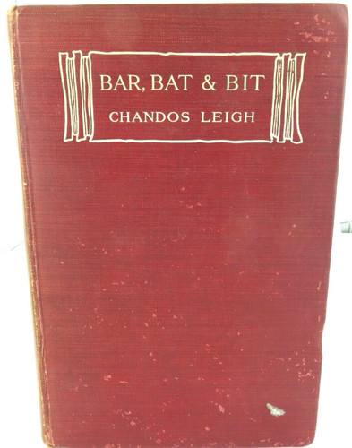 "1913 1st EDITION ""BAR, BAT AND BIT. RECOLLECTIONS & EXPERIENCES"" E CHANDOS LEIGH"
