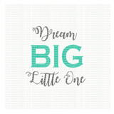 Dream big little one SVG