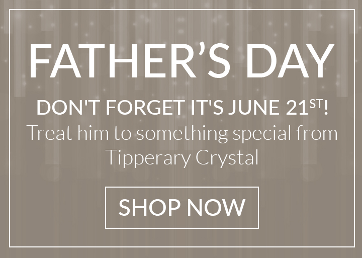 Father's Day At Tipperary Crystal