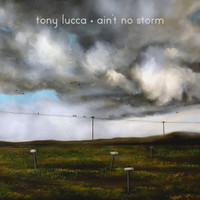 "Album Cover for Tony Lucca's ""Aint No Storm"""